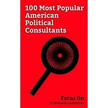 Focus On: 100 Most Popular American Political Consultants: Kellyanne Conway, Sarah Huckabee Sanders, Ben Shapiro, Roger Ailes, Roger Stone, Paul Manafort, ... Robert Gibbs, Mary McLeod Bethune, etc.