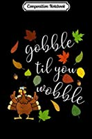 Composition Notebook: Gobble till you Wobble Turkey Day Thanksgiving Thankful  Journal/Notebook Blank Lined Ruled 6x9 100 Pages