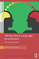 Talking About Language Assessment: The LAQ Interviews (New Perspectives on Language Assessment Series)