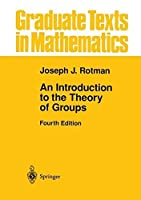 An Introduction to the Theory of Groups (Graduate Texts in Mathematics) by Joseph J. Rotman(2014-01-24)