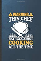 Warning This Chef May Talk About Cooking All the Time: Blank Funny Cook Chef Lined Notebook/ Journal For Bakery Cooking Lover, Inspirational Saying Unique Special Birthday Gift Idea Classic 6x9 110 Pages