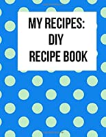 My Recipes: DIY Recipe book: 120 large pages to record your favorite recipes