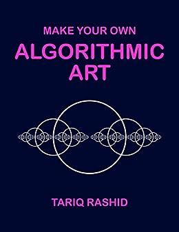 [Rashid, Tariq]のMake Your Own Algorithmic Art (English Edition)