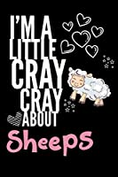 I'm a Little Cray Cray About Sheeps: Funny Novelty Notebook Cute Sheep Gifts for Girls & Women: Small Blank Lined Journal for Writing