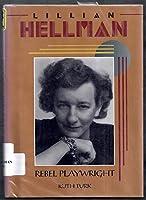 Lillian Hellman: Rebel Playwright