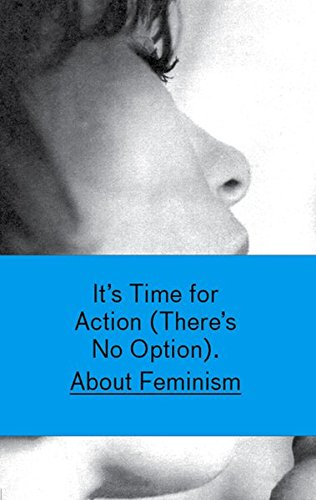 It's Time for Action (There's No Opion) About Feminism