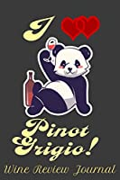 "I Love Pinot Grigio! Wine Review Journal: 6"" x 9"" Notebook, 130 lined pages"