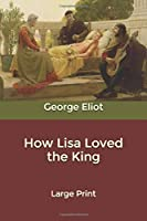How Lisa Loved the King: Large Print