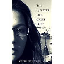 The Quarter Life Crisis Poet: A Collection of Poems on Pain, Heartbreak and Defiance by a Twenty-Something.