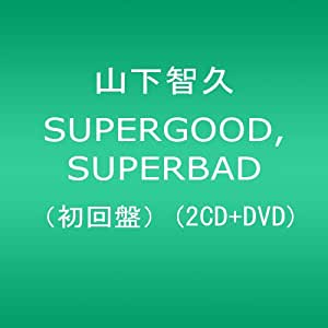 SUPERGOOD,SUPERBAD(初回限定盤)(DVD付)