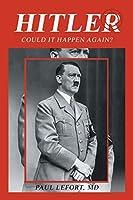 Hitler: Could It Happen Again?