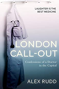 London Call-Out: Confessions Of A Doctor In The Capital (Doctor, Doctor! Book 1) by [Rudd, Alex]