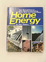 Home Energy: Your Best Options for Solar Heating and Cooling, Wood, Wind, and Photovoltaics