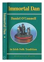 Immortal Dan: Daniel O'Connell in Irish Folk Tradition