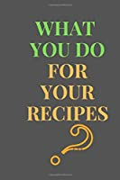 "What You Do For Your RECIPES: All Purpose  Recipes  6x9"" Blank Lined Formated Cooking Notebook Journal  Way Better Than A Card Trendy Unique Gift For  Home Kitchen"