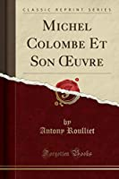 Michel Colombe Et Son Oeuvre (Classic Reprint)