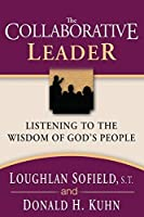 The Collaborative Leader: Listening to the Wisdom of God's People