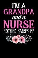 I'M A Grandma And Nurse Nothing Scares Me: A Lined Ruled Paper Composition Book Journal for Nurses, RN's, LVN's, LPN's and Nursing Students Blue/Navy Cute Nurse Appreciation Week Gifts for Her. 110 Story Paper Pages. 6 in x 9 in Cover.