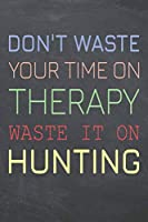 Don't Waste Your Time On Therapy Waste It On Hunting: Hunting Notebook, Planner or Journal | Size 6 x 9 | 110 Dot Grid Pages | Office Equipment, Supplies, Gear |Funny Hunting Gift Idea for Christmas or Birthday