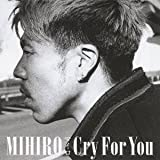 Cry For You (DVD付) [CD+DVD] / MIHIRO ~マイロ~ (CD - 2012)