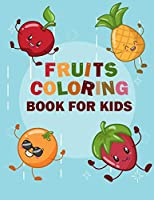 Fruits Coloring Book for Kids: Funny Design Best Fruits Activity Coloring Book for Kids, Toddlers, Boys, and Girls - A Kids Coloring Book of 50 Printable Pictures of Fruits and Vegetables