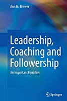Leadership, Coaching and Followership: An Important Equation