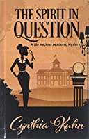 The Spirit in Question (Lila MacLean Academic Mystery: Thorndike Press Large Print Clean Reads)