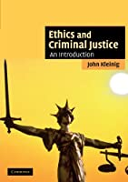 Ethics and Criminal Justice: An Introduction (Cambridge Applied Ethics)