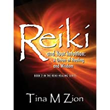 Reiki and Your Intuition: A Union of Healing and Wisdom (The Reiki Healing Series Book 2)
