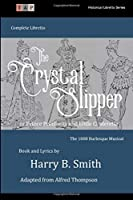The Crystal Slipper: The 1888 Burlesque Musical Complete Libretto (Historical Libretto Series)