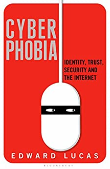 Cyberphobia: Identity, Trust, Security and the Internet by [Lucas, Edward]