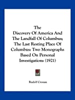 The Discovery of America and the Landfall of Columbus; The Last Resting Place of Columbus: Two Monographs Based on Personal Investigations (1921)