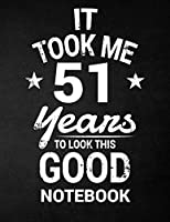 It Took Me 51 Years to Look This Good Notebook: 51st Birthday Gift - Blank Line Composition Notebook and Birthday Journal for 51 Year Old, Black Notebook Gift, Funny Birthday Quote (8.5 X 11 - 110 Pages)