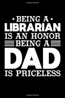 Being A Librarian Is An Honor Being A Dad Is Priceless: Birthday, Retirement, Appreciation, Fathers Day Special Gift, Lined Notebook, 6 x 9 , 120 Pages