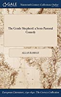The Gentle Shepherd: A Scots Pastoral Comedy
