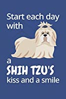Start each day with a Shih Tzu's kiss and a smile: For Shih Tzu Dog Fans