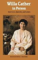 Willa Cather in Person: Interviews, Speeches, and Letters by Willa Cather L. Brent Bohlke(1990-06-01)