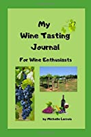 My Wine Tasting Journal: For Wine Enthusiasts