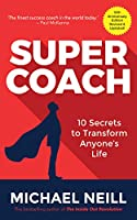 Supercoach: 10 Secrets to Transform Anyone's Life: 10th Anniversary Edition