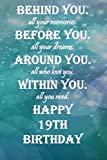 Behind You All Your Memories Before You All Your Dream Happy 19th Birthday.: Lined Notebook / journal / Diary Gift, 112 Blank Pages, 6x9 Inches, Matte Finish Cover.