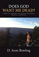 Does God Want Me Dead?: A Biblical Perspective on Pain, Suffering, Disease, and Death