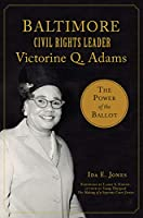 Baltimore Civil Rights Leader Victorine Q. Adams: The Power of the Ballot (American Heritage)