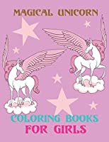 Magical Unicorn Coloring Books For Girls: A Book of Magical Unicorn with a List of Further Possibilities