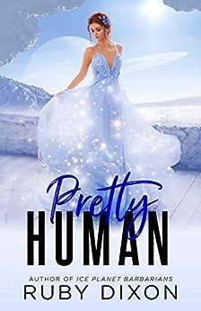 Pretty Human: A SciFi Alien Romance Novella by [Dixon, Ruby]