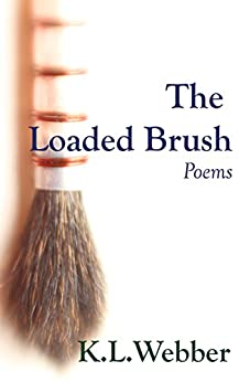 The Loaded Brush: Collected Poetry by [Webber, K.L.]