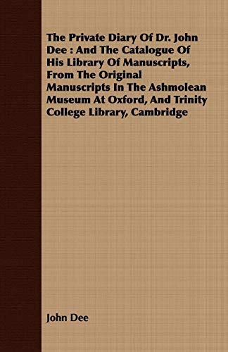 Download The Private Diary Of Dr. John Dee: And the Catalogue of His Library of Manuscripts, from the Original Manuscripts in the Ashmolean Museum at Oxford, and Trinity College Library, Cambridge 1408698625