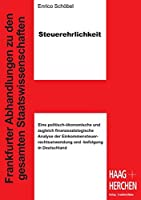 Steuerehrlichkeit: Eine politisch-oekonomische und zugleich finanzsoziologische Analyse der Einkommensteuerrechtsanwendung und -befolgung in Deutschland