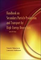 Handbook on Secondary Particle Production And Transport by High-energy Heavy Ions