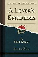 A Lover's Ephemeris (Classic Reprint)