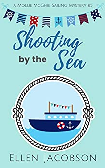 Shooting by the Sea (A Mollie McGhie Cozy Sailing Mystery Book 5) by [Jacobson, Ellen]